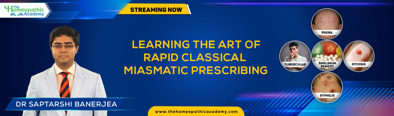New Course On Learning the Art of Rapid Classical Miasmatic Prescribing By Dr Saptarshi Banerjea At The Homeopathic Academy
