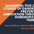 Gangrene: Five case studies of gangrene, preventing amputation through Homoeopathic therapy