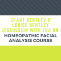 Grant Bentley & Louise Bentley Discussion with THA On Homeopathic Facial Analysis Course