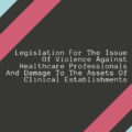 Healthcare Professionals And Damage To The Assets Of Clinical Establishments